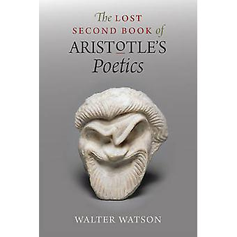 The Lost Second Book of Aristotles Poetics by Walter Watson
