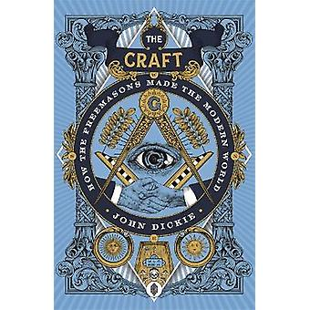 The Craft How the Freemasons Made the Modern World