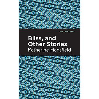 Bliss and Other Stories by Katherine Mansfield & Contributions by Mint Editions