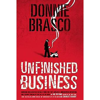 Donnie Brasco Unfinished Business  Shocking Declassified Details from the FBIs Greatest Undercover Operation and a Bloody Timeline of the Fall of the Mafia paperback by Joe Pistone