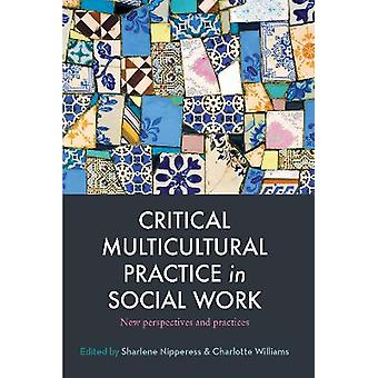 Critical Multicultural Practice in Social Work New perspectives and practices