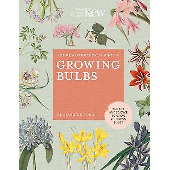 The Kew Gardeners Companion to Growing Bulbs Design and Plant with the Best Bulbs The art and science to grow your own bulbs Kew Experts