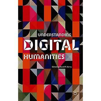 Understanding Digital Humanities by Berry & David M.