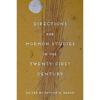 Directions for Mormon Studies in the Twenty-First Century by Patrick