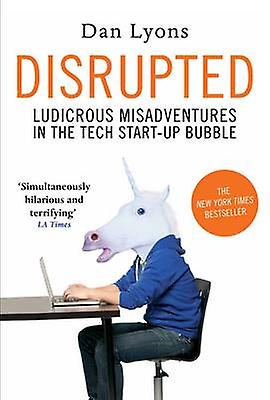 Disrupted - Ludicrous Misadventures into the Tech Start-Up Bubble (Mai
