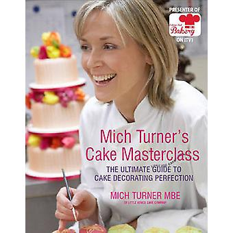 Mich Turner's Cake Masterclass - The Ultimate Guide to Cake Decorating
