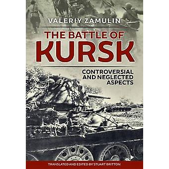 Battle of Kursk - Controversial and Neglected Aspects by Valeriy Zamul