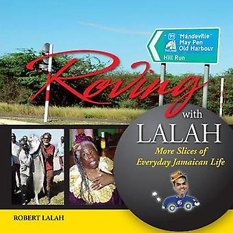 Roving with Lalah - More Slices of Everyday Jamaican Life by Robert La