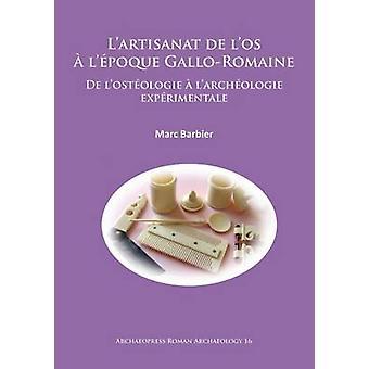 L'Artisanat de l'Os a l'Epoque Gallo-Romaine - De l'Osteologie a l'Arc