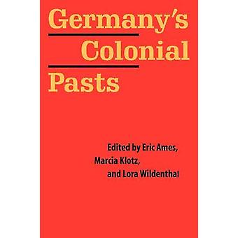 Germany's Colonial Pasts by Eric Ames - Marcia Klotz - Lora Wildentha