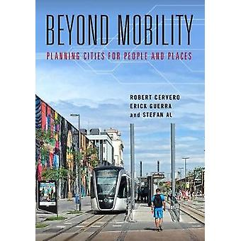 Beyond Mobility - Planning Cities for People and Places by Robert Cerv