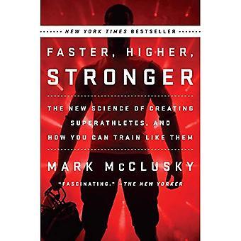 Plus vite, plus haut, plus forte: La nouvelle Science de la création de Superathletes, et comment vous pouvez former comme eux