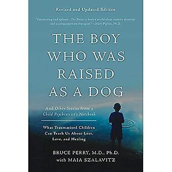 De jongen die werd opgevoed als een hond: en andere verhalen uit een kinderpsychiater Notebook--wat kinderen getraumatiseerd kunnen ons leren over verlies, liefde en genezing