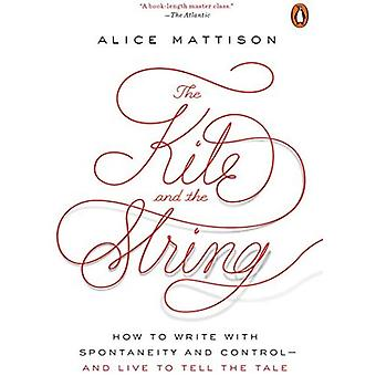 Kite og strengen: Hvordan skrive med spontanitet og kontroll - og leve for å fortelle historien