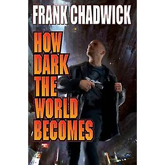 How Dark the World Becomes by Frank Chadwick - 9781451638707 Book