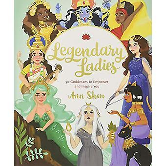 Legendariska damer - 50 gudinnor att stärka och inspirera dig av Ann Shen