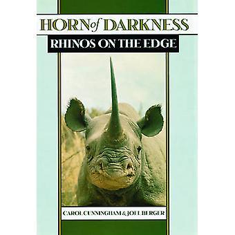 Horn of Darkness  Rhinos on the Edge by Carol Cunningham & Joel Berger