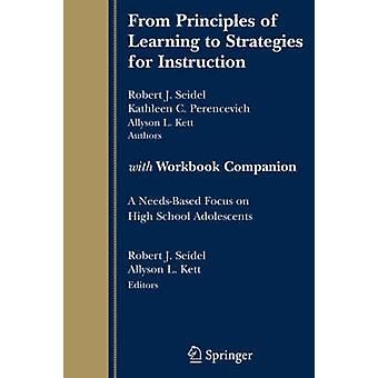 From Principles of Learning to Strategies for Instructionwith Workbook Companion  A NeedsBased Focus on High School Adolescents by Seidel & Robert J.