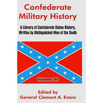 Histoire militaire confédérée A bibliothèque d'États confédérés histoire écrite par des hommes distingués du Sud Volume III par Evans & général a Clement.