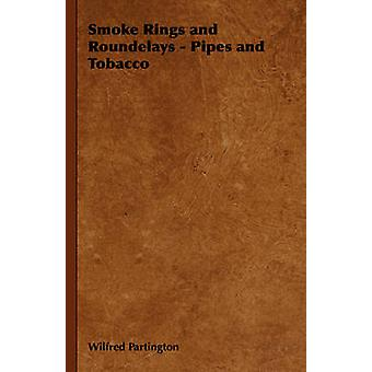 Smoke Rings and Roundelays  Pipes and Tobacco by Partington & Wilfred