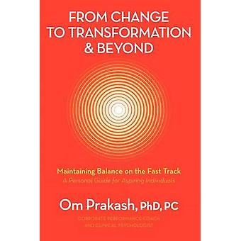 From Change to Transformation and Beyond Maintaining Balance on the Fast Track of Life by Chouhan & Omar Prakash