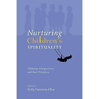 Nurturing Childrens Spirituality Christian Perspectives and Best Practices by Allen & Holly Catterton
