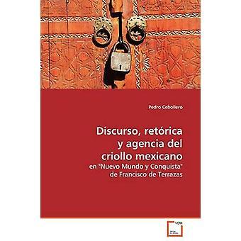 Discurso Retrica y Agencia del criollo-Mexicano von Cebollero & Pedro