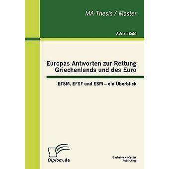 Europas Antworten Zur Rettung Griechenlands Und des Euro EFSM EFSF Und ESM Ein Berblick von Kohl & Adrian