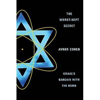 The Worst-Kept Secret - Israel's Bargain with the Bomb by Avner Cohen
