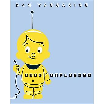 Doug Unplugged by Dan Yaccarino - 9780375866432 Book