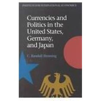 Currencies and Politics in the United States - Germany - and Japan by