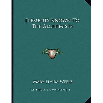 Elements Known to the Alchemists by Mary Elvira Weeks - 9781163070147