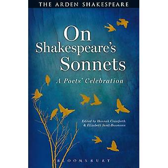 On Shakespeare's Sonnets - A Poets' Celebration by Hannah Crawforth -