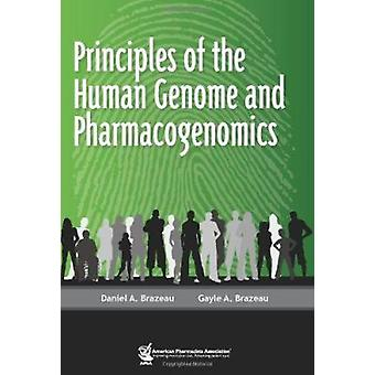 Principles of the Human Genome and Pharmacogenomics by Daniel A. Braz