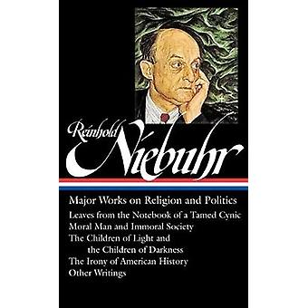 Reinhold Niebuhr - Major Works on Religion and Politics by Elisabeth S