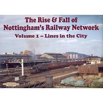 The Rise and Fall of Nottingham's Railway Network - v. 1 - Lines in the