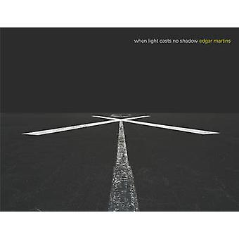 When Light Casts No Shadow by Edgar Martins - 9781904587811 Book