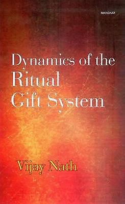 Dynamics of the Ritual Gift System - Some Unexplored Dimensions by Vij