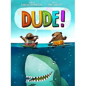 Dude! par Aaron Reynolds - livre 9781626726031