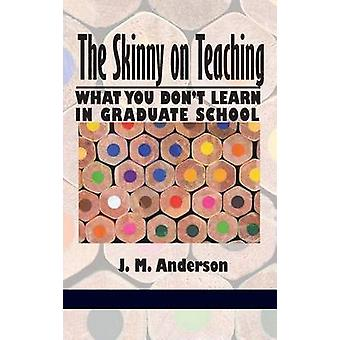 The Skinny on Teaching What You Dont Learn in Graduate School Hc by Anderson & J. M.