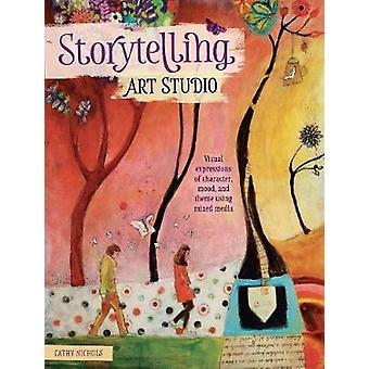 Storytelling Art Studio  Visual Expressions of Character Mood and Theme Using Mixed Media by Cathy Nichols