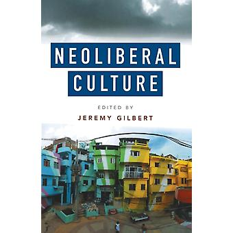 Neoliberal Culture by Gilbert & Jeremy