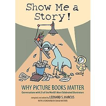 Show Me a Story! - Why Picture Books Matter  - Conversations with 21 of