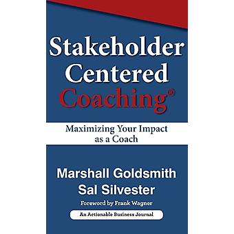 Stakeholder Centered Coaching Maximizing Your Impact as a Coach by Goldsmith & Marshall
