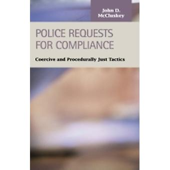 Police Requests for Compliance Coercive and Procedurally Just Tactics by McCluskey & John D.