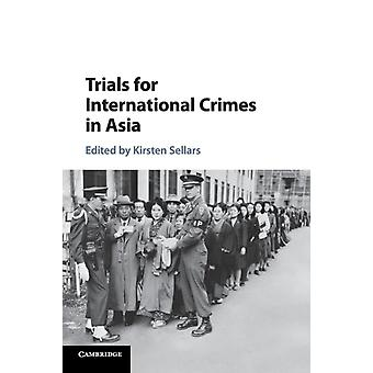 Trials for International Crimes in Asia by Kirsten Sellars