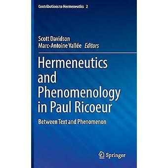 Hermeneutics and Phenomenology in Paul Ricoeur  Between Text and Phenomenon by Davidson & Scott