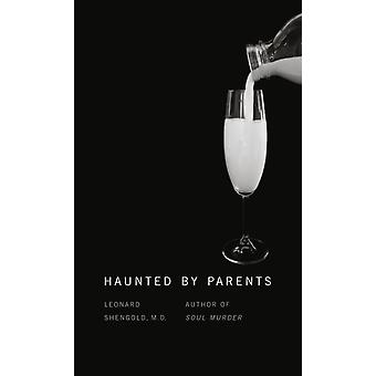 Haunted by Parents by Shengold & Leonard & MD
