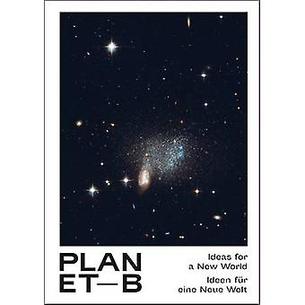 Planet B - 100 Ideas for a New World by Brad Downey - Ernst Bloch - Ni