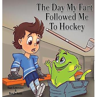 The Day My Fart Followed Me To Hockey by Lawrence & Sam